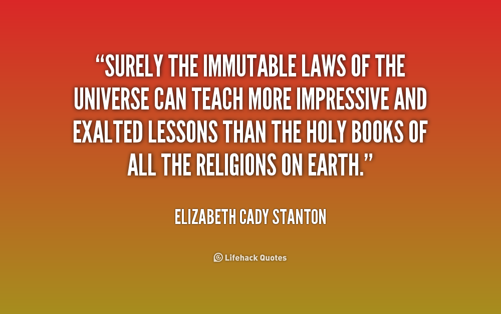 5. quote Elizabeth Cady Stanton surely the immutable laws of the universe Copy Copy