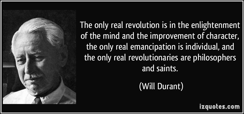quote the only real revolution is in the enlightenment of the mind and the improvement of character the will durant 225607